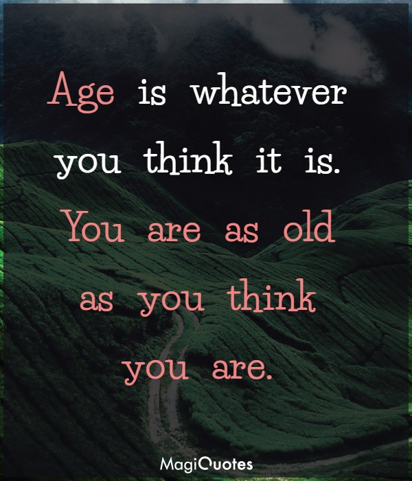 Age is whatever you think it is