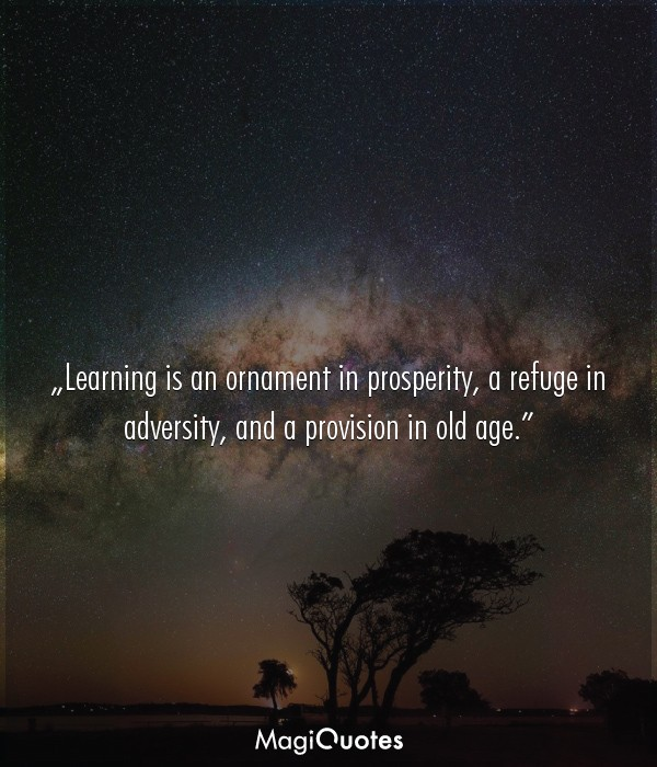 Learning is an ornament in prosperity