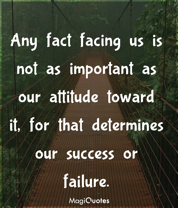 Any fact facing us is not as important