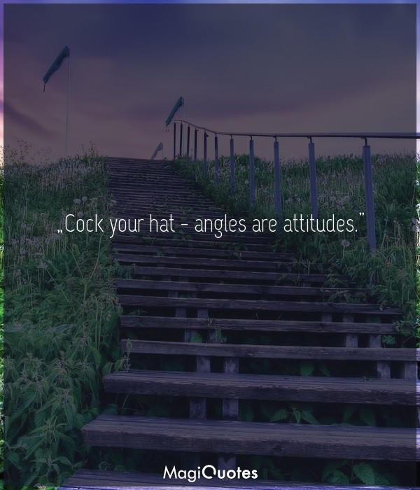 Cock your hat -angles are attitudes