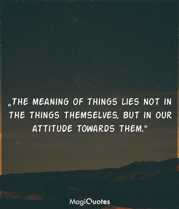 The meaning of things lies not in the things themselves
