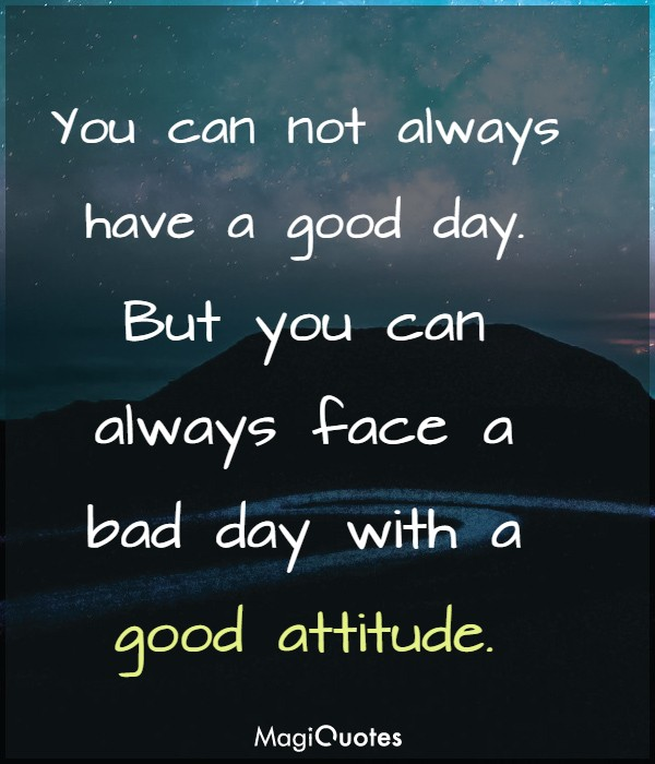 You can not always have a good day