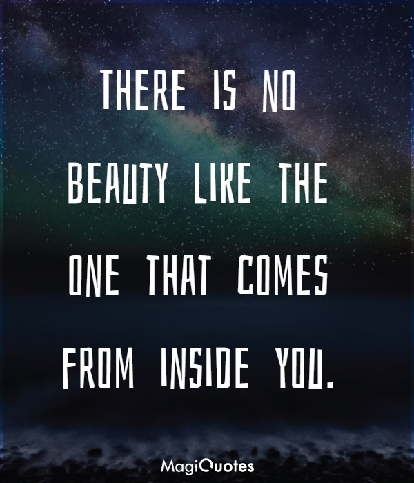 Beauty like the one that comes from inside you