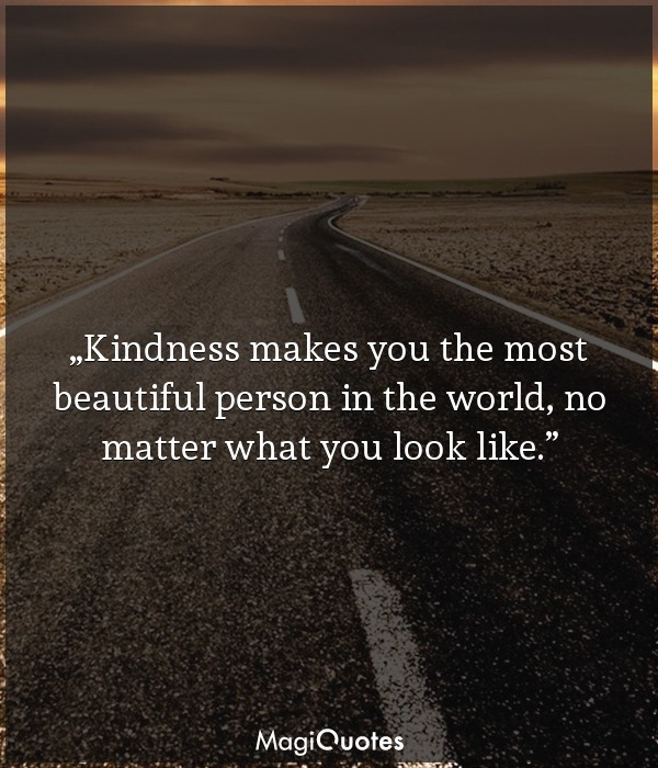 Kindness makes you the most beautiful person in the world