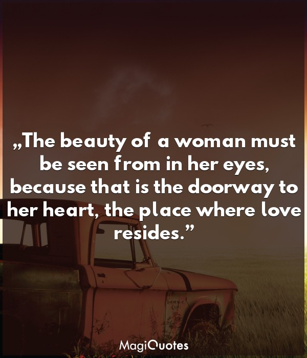 The beauty of a woman must be seen from in her eyes