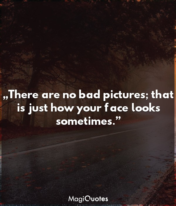 There are no bad pictures