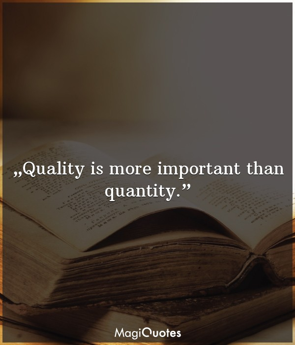 Quality is more important than quantity