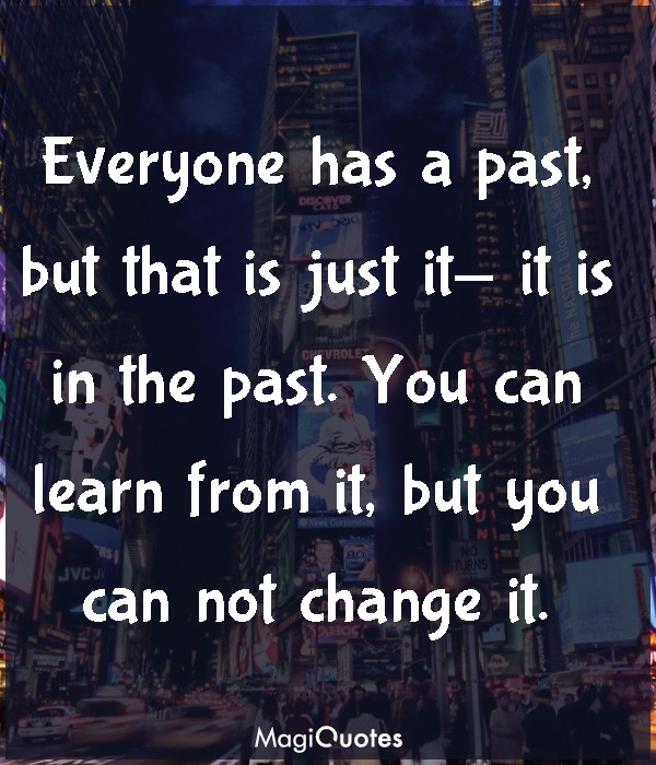 Everyone has a past, but that is just it