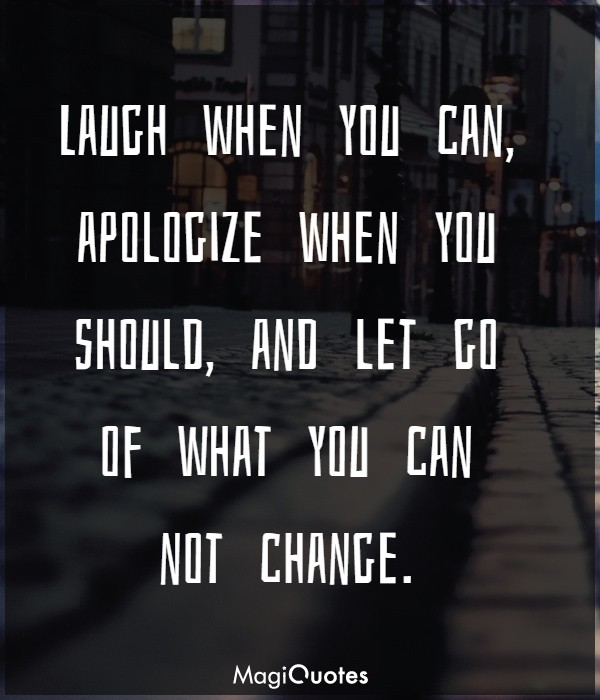 Let go of what you can not change