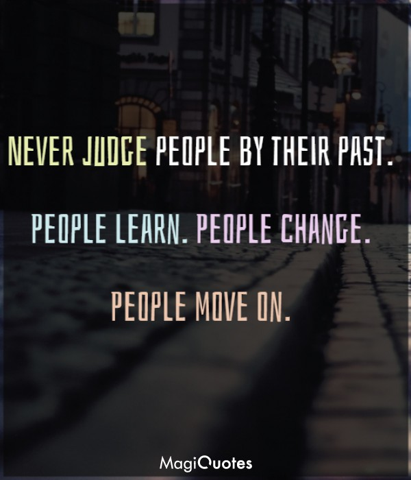Never judge people by their past