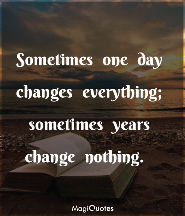 Sometimes one day changes everything