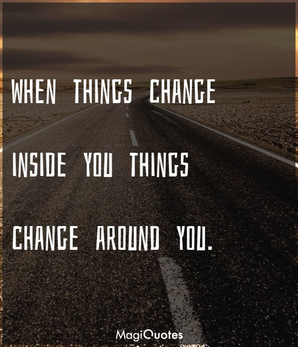 Things change around you