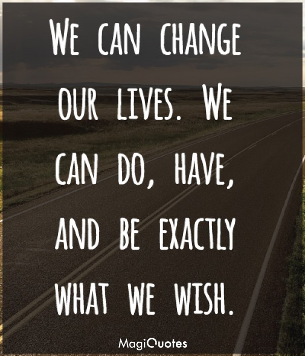 We can change our lives