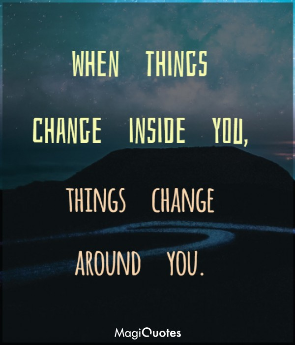 When things change inside you