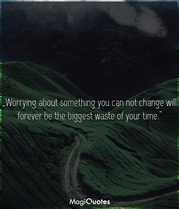 Worrying about something you can not change