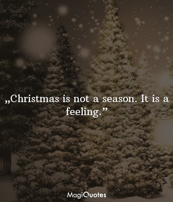 Christmas is not a season It is a feeling