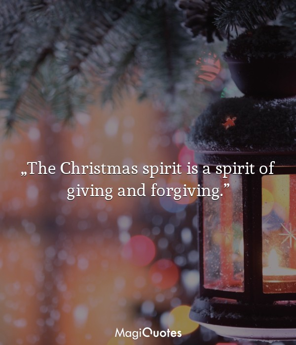 The Christmas spirit is a spirit of giving and forgiving