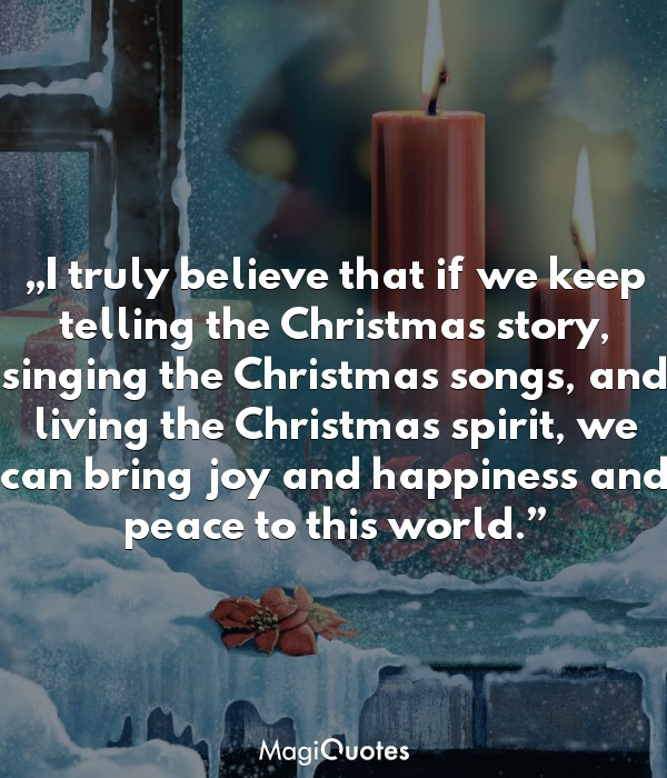 We can bring joy and happiness and peace to this world