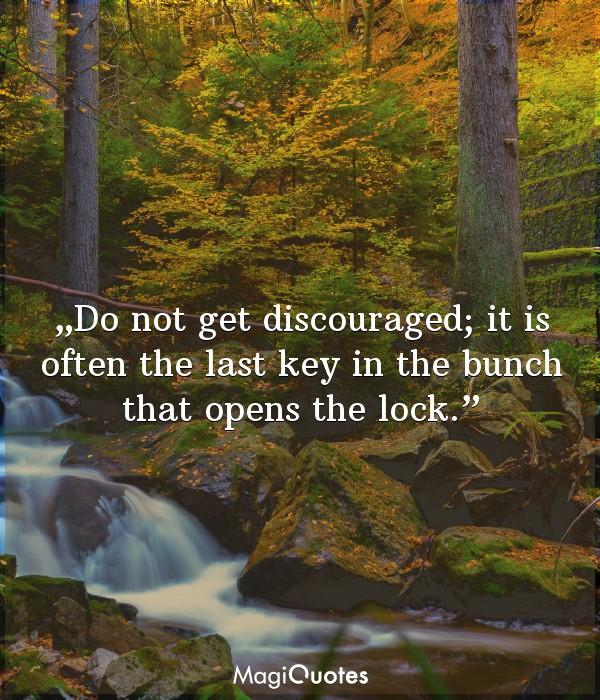 Do not get discouraged