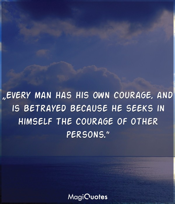 Every man has his own courage