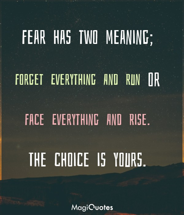 Fear has two meaning, Forget Everything And Run