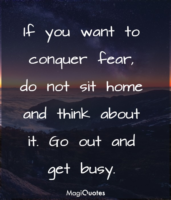 If you want to conquer fear