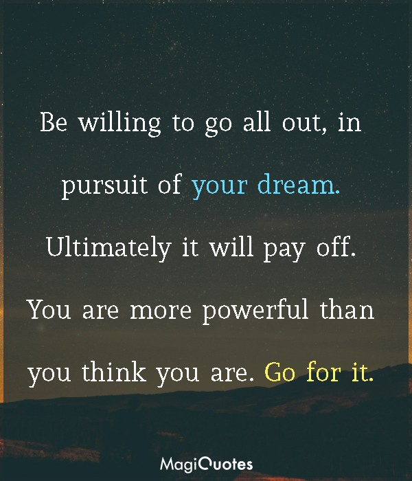 Be willing to go all out