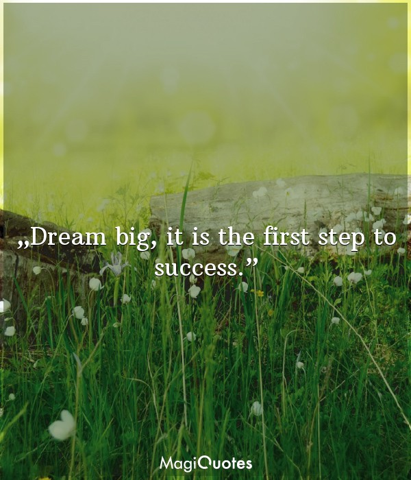 Dream big, it is the first step to success