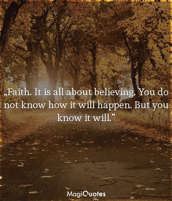 Faith. It is all about believing