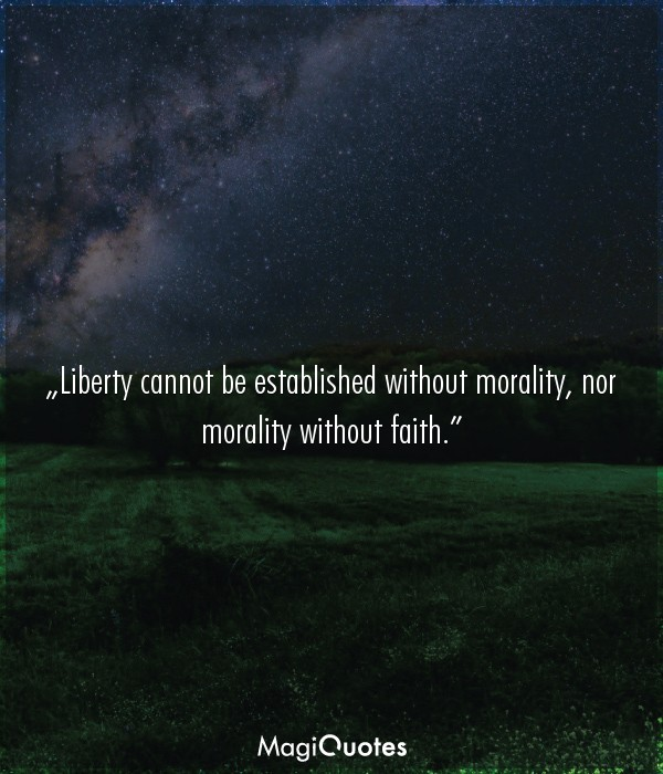 Liberty cannot be established without morality