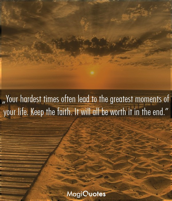 Your hardest times often lead to the greatest moments of your life