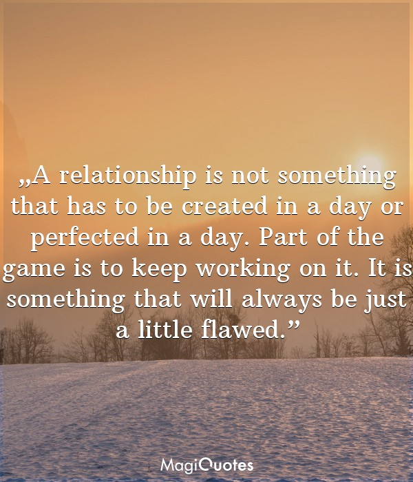 A relationship is not something that has to be created in a day