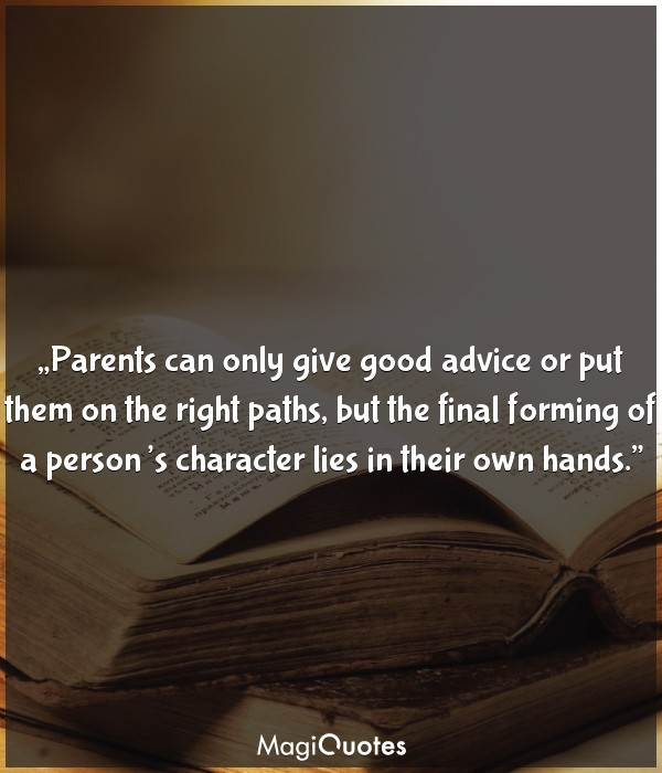 Parents can only give good advice
