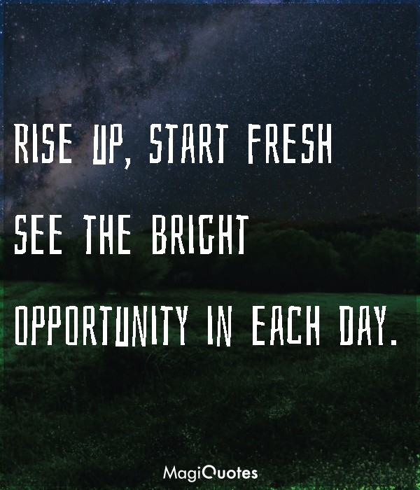 See the bright opportunity in each day
