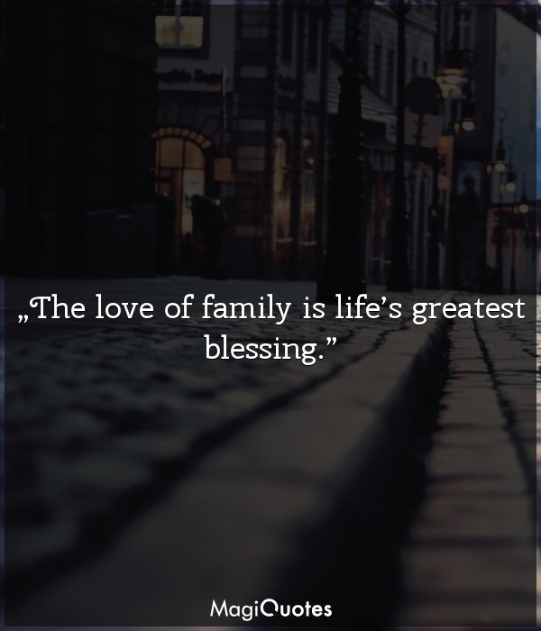 The love of family is life's greatest blessing