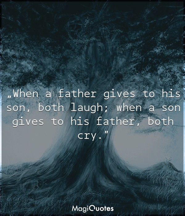 When a father gives to his son, both laugh