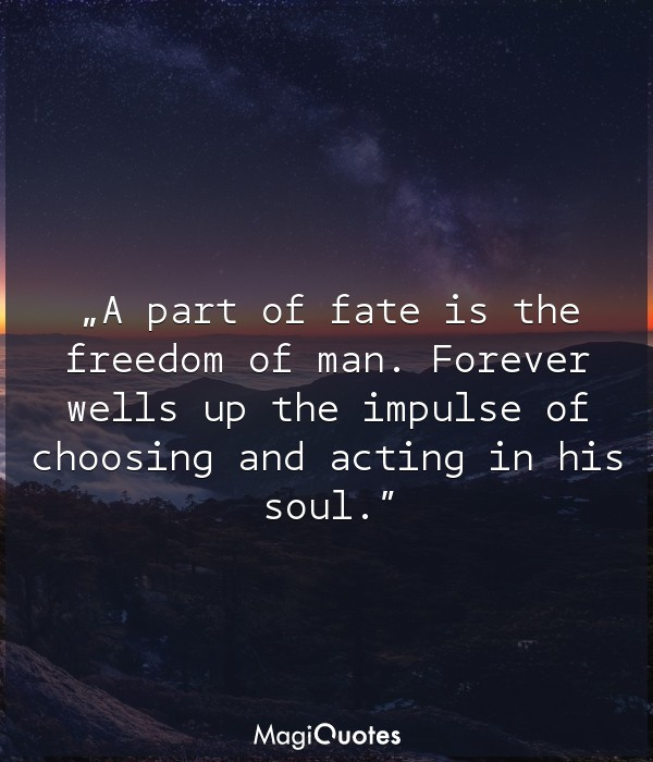 A part of fate is the freedom of man
