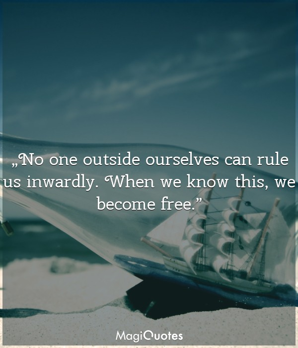 No one outside ourselves can rule us inwardly