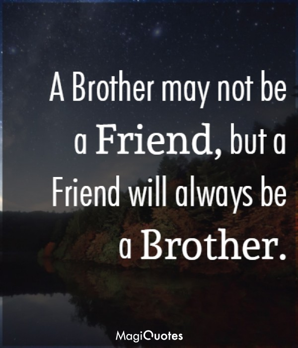 A Brother may not be a Friend