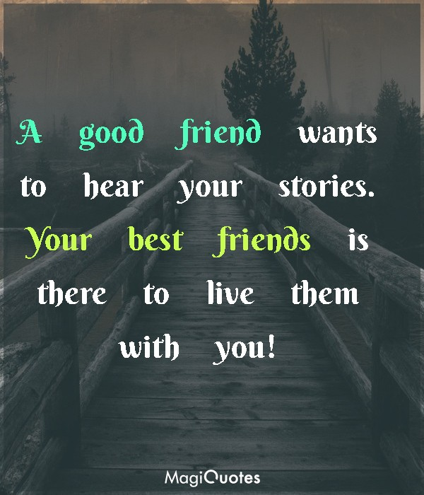 A good friend wants to hear your stories