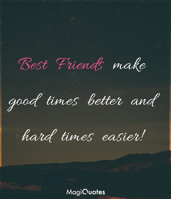 Best Friends make good times better