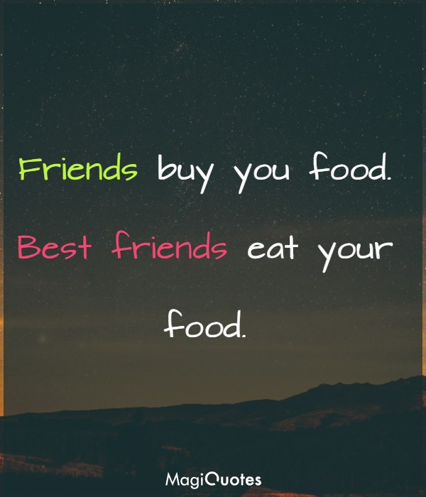 Friends buy you food
