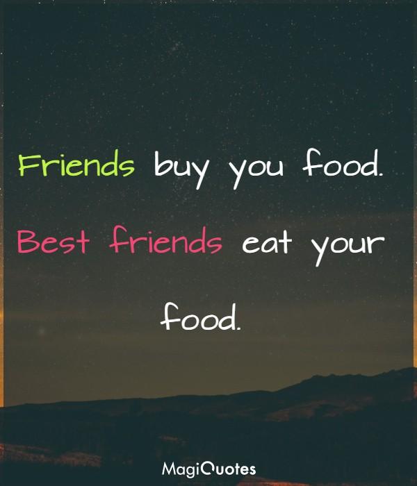 Friends buy you food