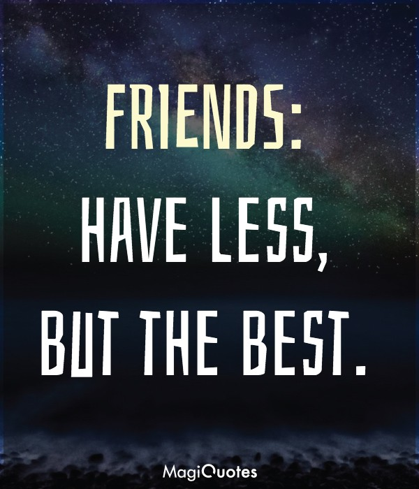 FRIENDS: have less, but the best
