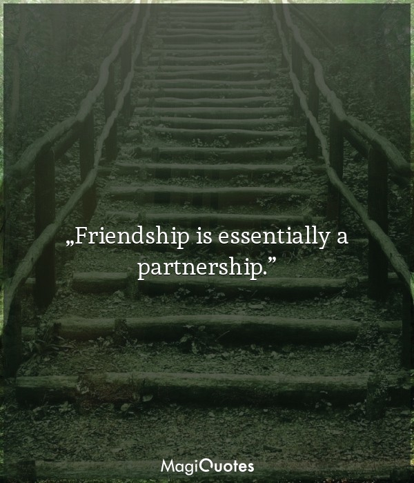 Friendship is essentially a partnership