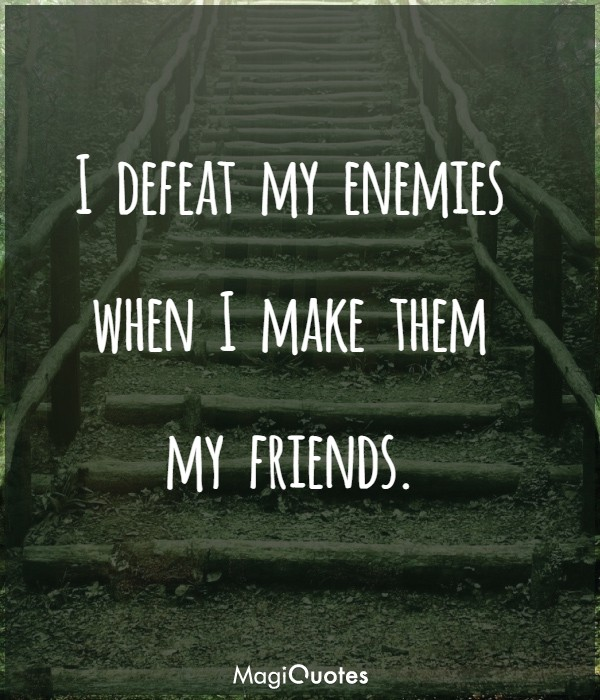 I defeat my enemies
