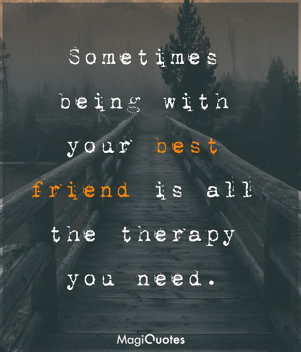 Sometimes being with your best friend