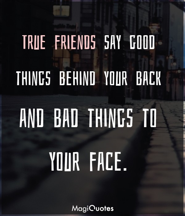 True friends say good things behind your back