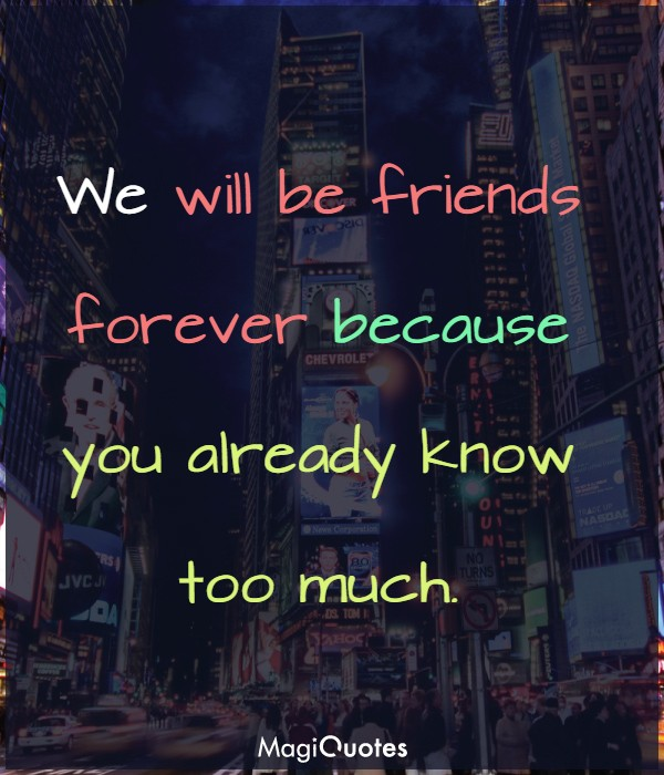 We will be friends forever