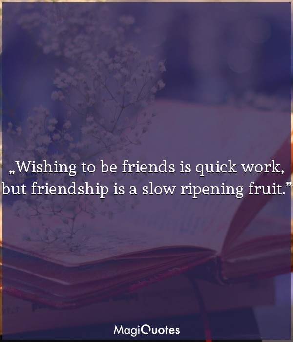 Wishing to be friends is quick work
